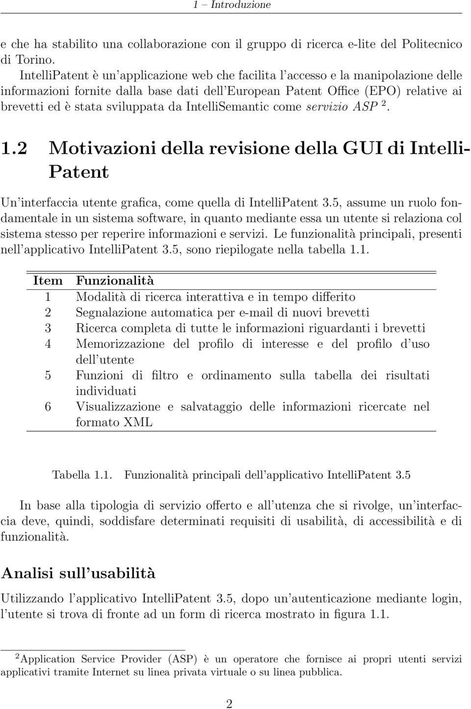 da IntelliSemantic come servizio ASP 2. 1.2 Motivazioni della revisione della GUI di Intelli- Patent Un interfaccia utente grafica, come quella di IntelliPatent 3.