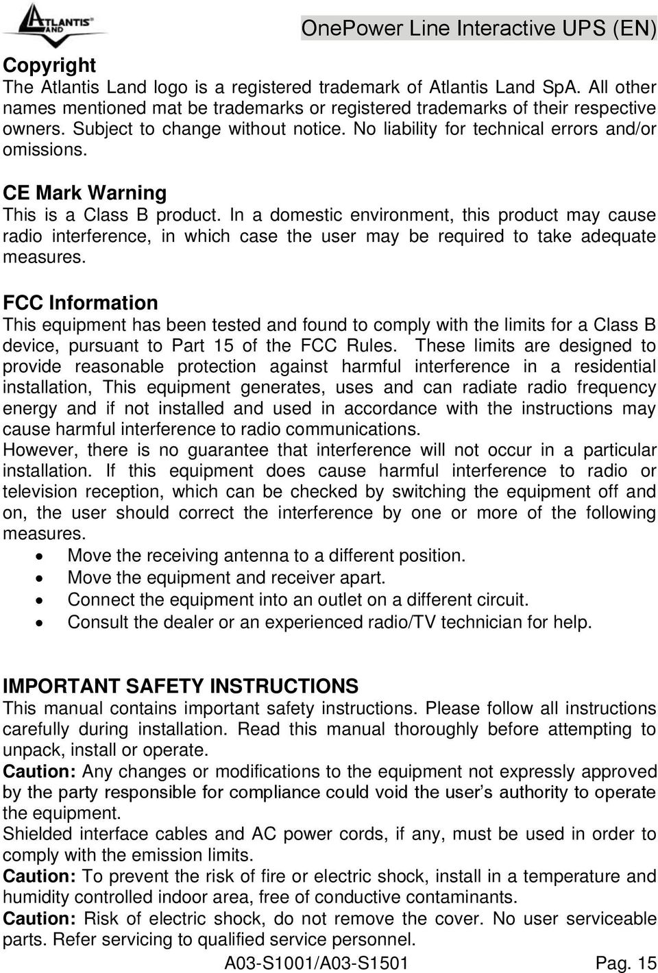 CE Mark Warning This is a Class B product. In a domestic environment, this product may cause radio interference, in which case the user may be required to take adequate measures.
