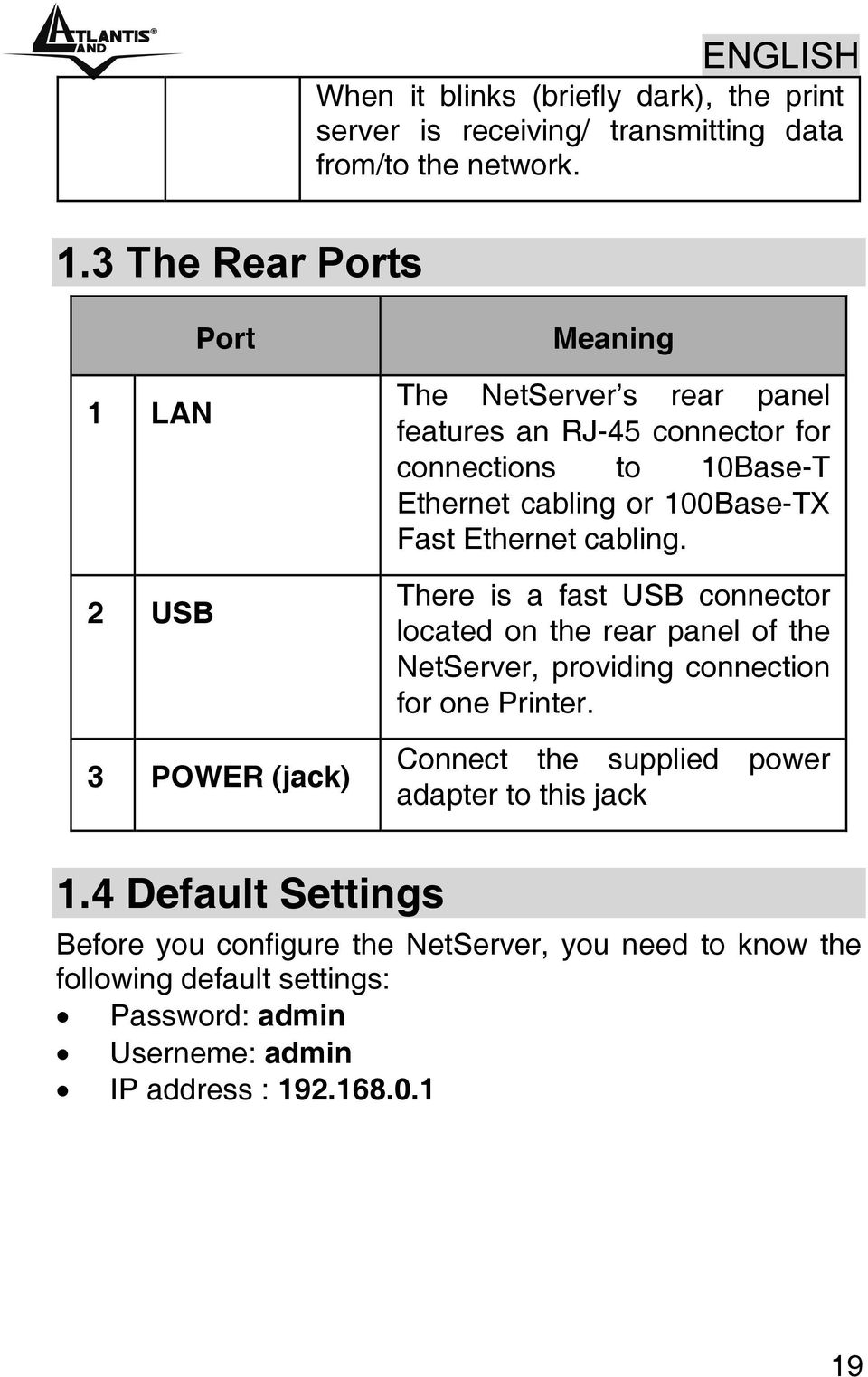 Fast Ethernet cabling. There is a fast USB connector located on the rear panel of the NetServer, providing connection for one Printer.