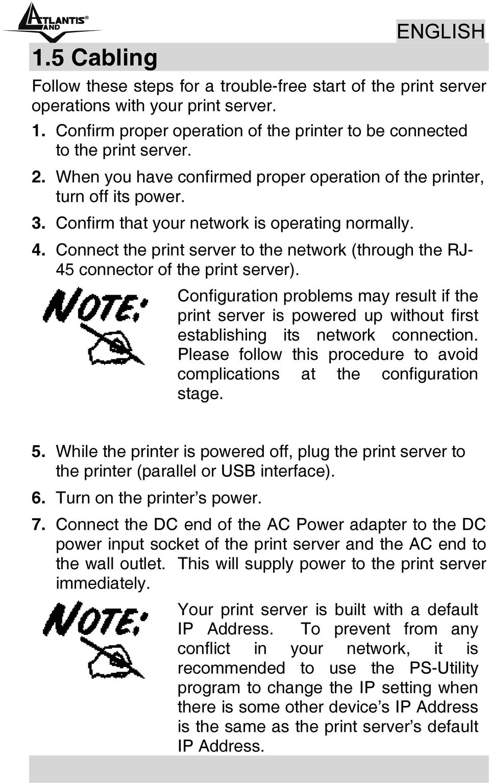 Connect the print server to the network (through the RJ- 45 connector of the print server).