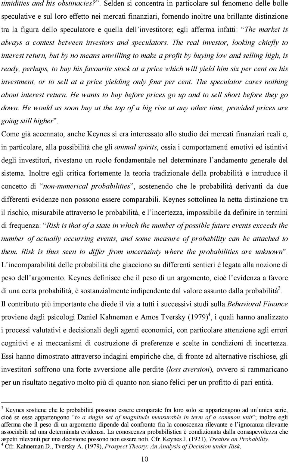 quella dell investitore; egli afferma infatti: The market is always a contest between investors and speculators.