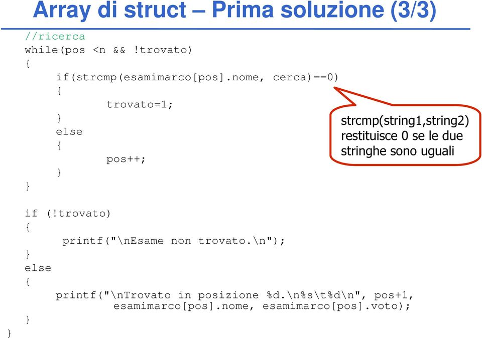 strcmp(string1,string2) restituisce 0 se le due stringhe sono uguali if (!