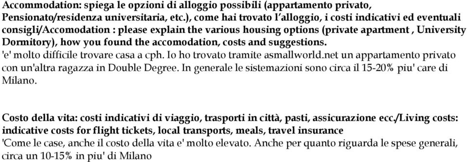 accomodation, costs and suggestions. 'e' molto difficile trovare casa a cph. Io ho trovato tramite asmallworld.net un appartamento privato con un'altra ragazza in Double Degree.