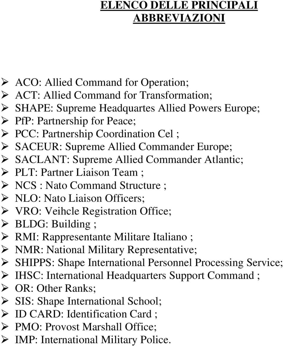 Officers; VRO: Veihcle Registration Office; BLDG: Building ; RMI: Rappresentante Militare Italiano ; NMR: National Military Representative; SHIPPS: Shape International Personnel Processing