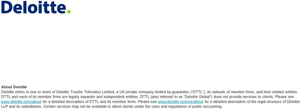 DTTL (also referred to as Deloitte Global ) does not provide services to clients. Please see www.deloitte.