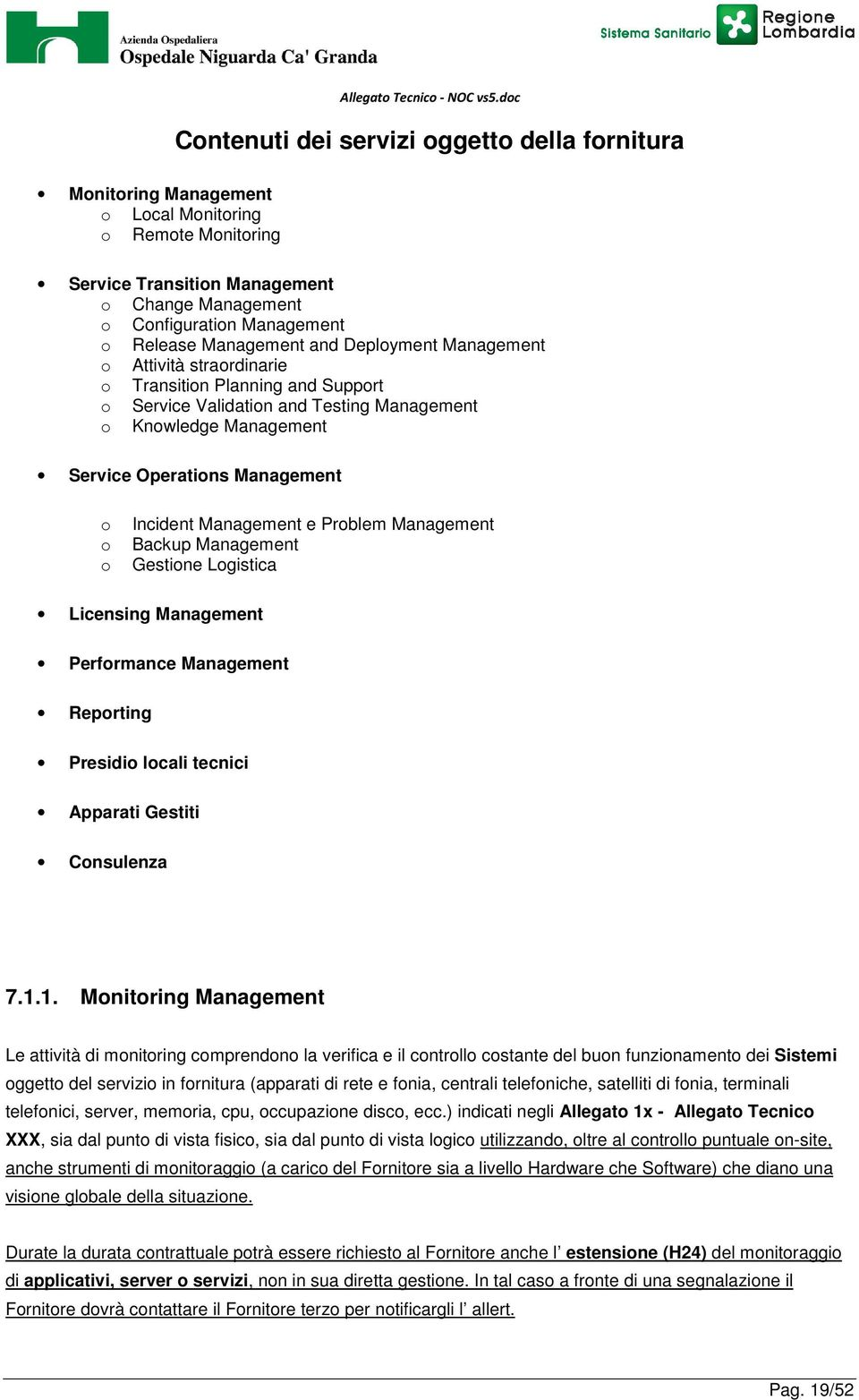 Incident Management e Problem Management Backup Management Gestione Logistica Licensing Management Performance Management Reporting Presidio locali tecnici Apparati Gestiti Consulenza 7.1.