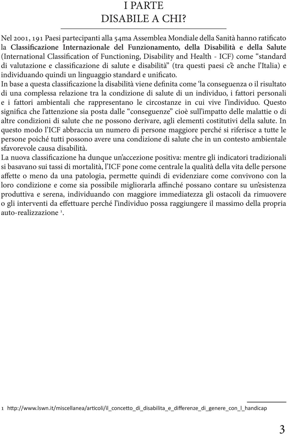 Classification of Functioning, Disability and Health - ICF) come standard di valutazione e classificazione di salute e disabilità (tra questi paesi c è anche l Italia) e individuando quindi un