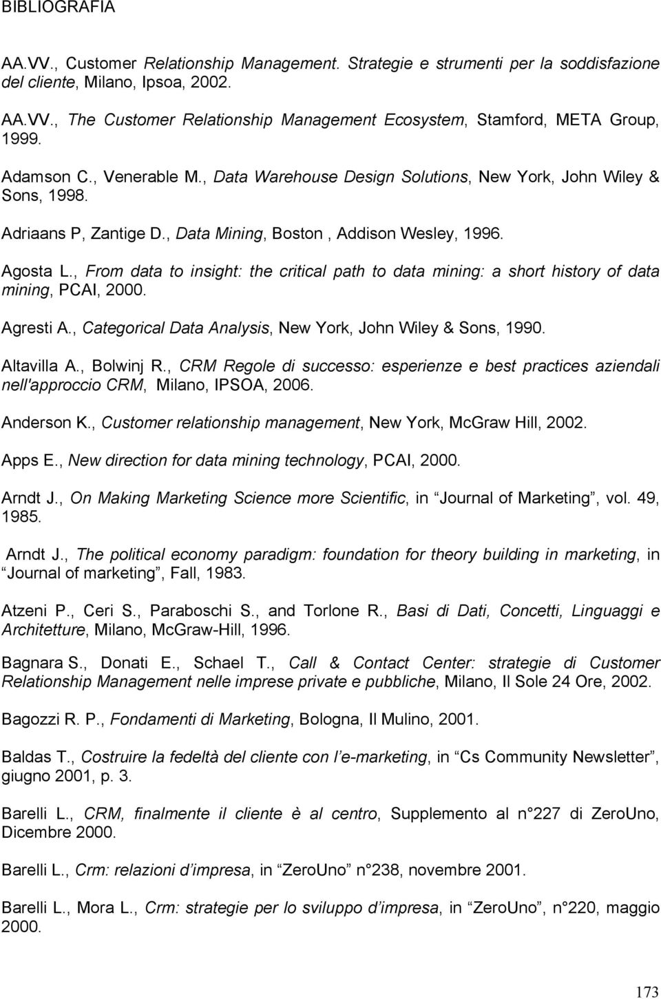 , From data to insight: the critical path to data mining: a short history of data mining, PCAI, 2000. Agresti A., Categorical Data Analysis, New York, John Wiley & Sons, 1990. Altavilla A., Bolwinj R.