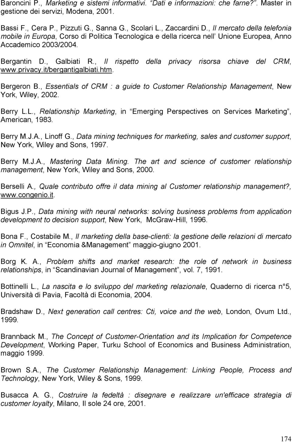 , Il rispetto della privacy risorsa chiave del CRM, www.privacy.it/bergantigalbiati.htm. Bergeron B., Essentials of CRM : a guide to Customer Relationship Management, New York, Wiley, 2002. Berry L.