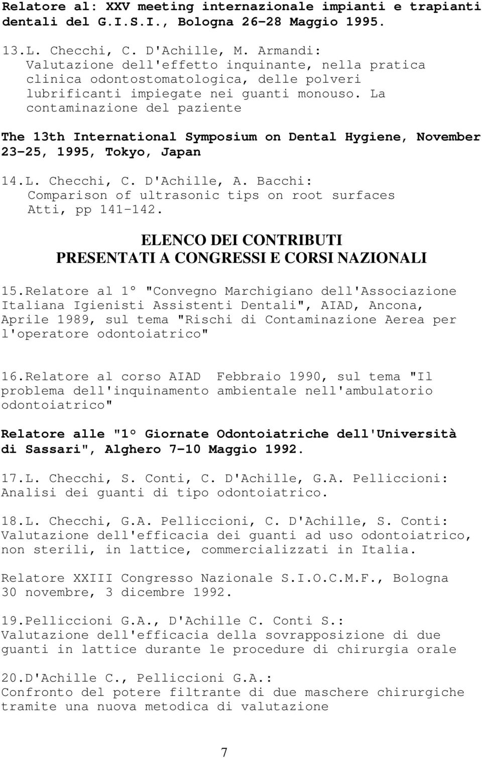 La contaminazione del paziente The 13th International Symposium on Dental Hygiene, November 23-25, 1995, Tokyo, Japan 14.L. Checchi, C. D'Achille, A.