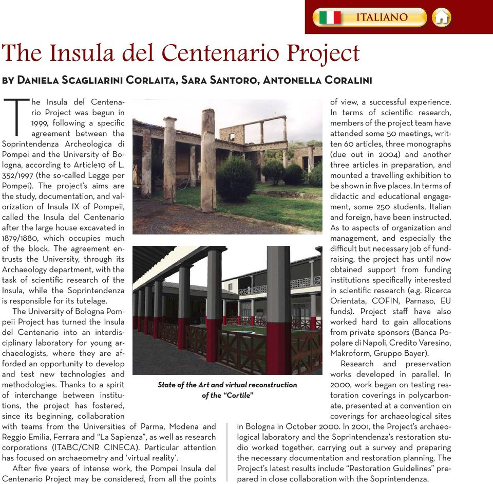 The project s aims are the study, documentation, and valorization of Insula IX of Pompeii, called the Insula del Centenario after the large house excavated in 1879/1880, which occupies much of the