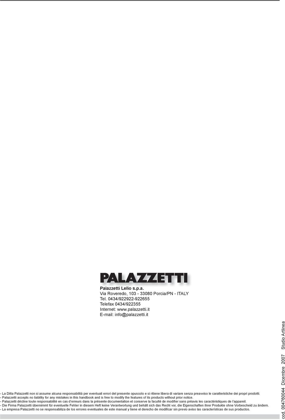 - Palazzetti accepts no liability for any mistakes in this handbook and is free to modify the features of its products without prior notice.