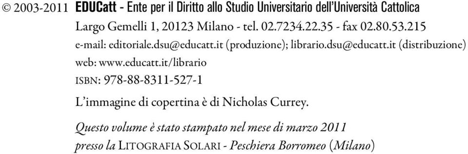 dsu@educatt.it (distribuzione) web: www.educatt.it/librario ISBN: 978-88-8311-527-1 L immagine di copertina è di Nicholas Currey.