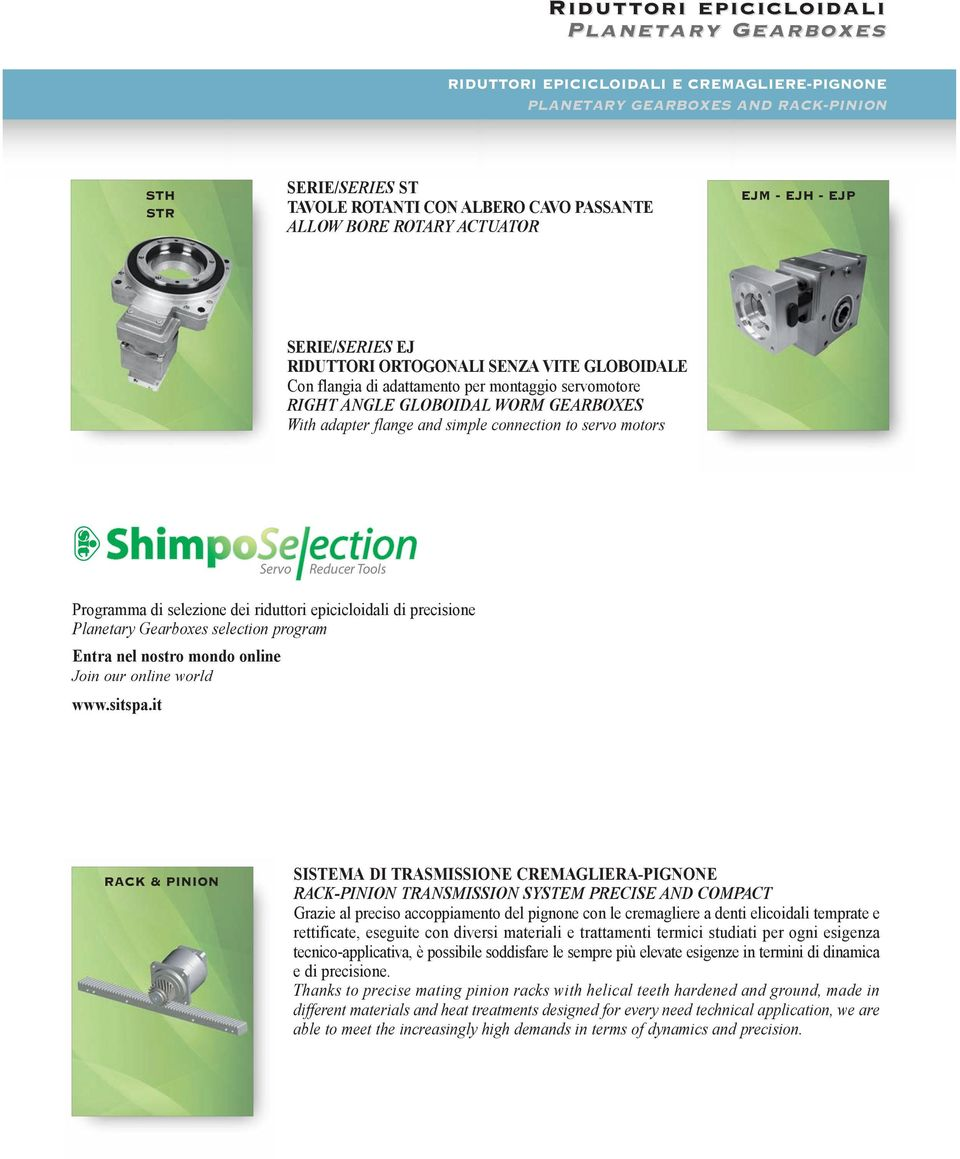 flange and simple connection to servo motors Servo Reducer Tools Programma di selezione dei riduttori epicicloidali di precisione Planetary Gearboxes selection program Entra nel nostro mondo online
