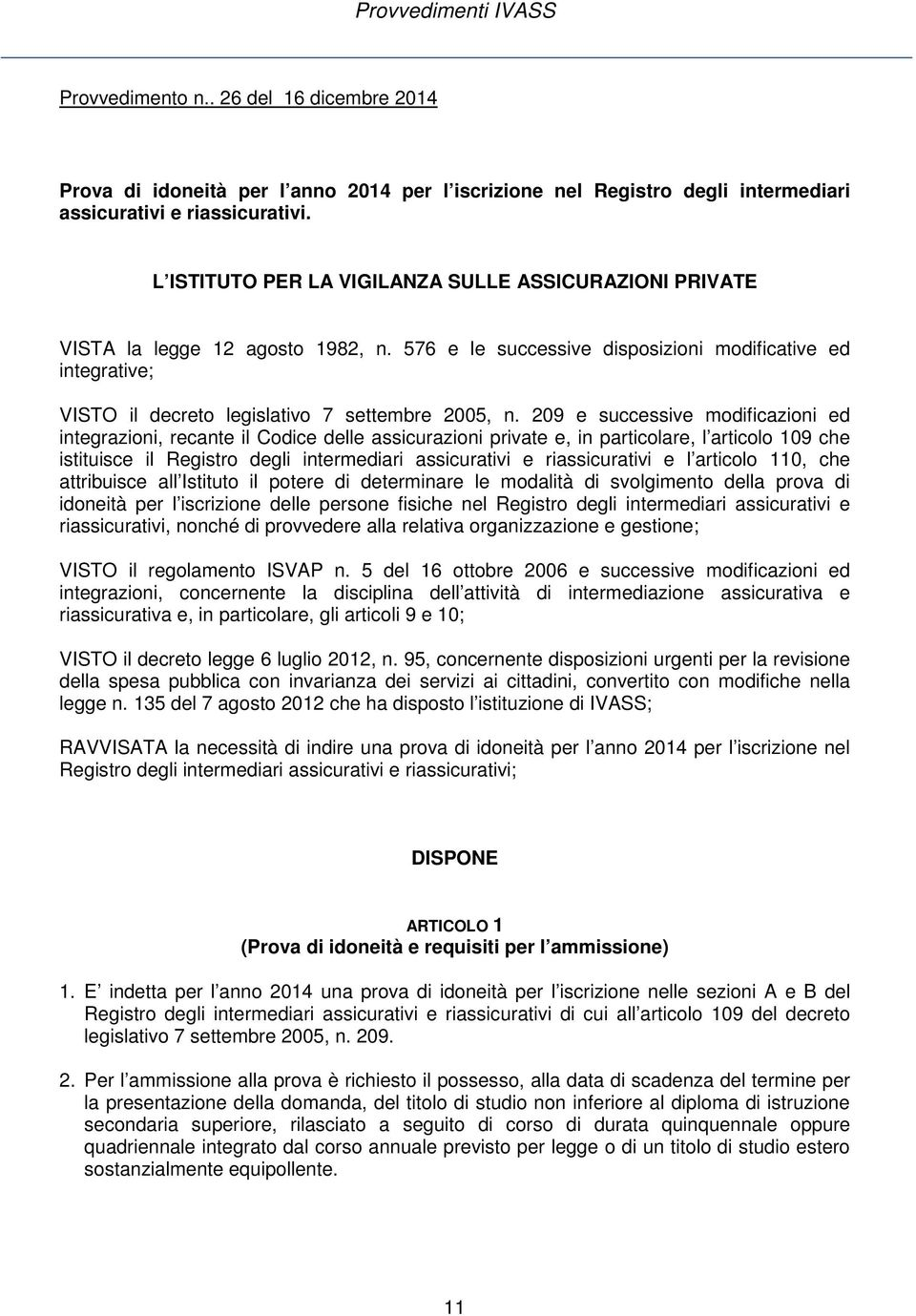 576 e le successive disposizioni modificative ed integrative; VISTO il decreto legislativo 7 settembre 2005, n.