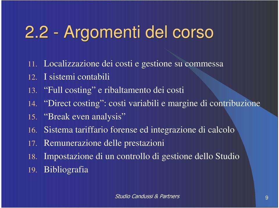 Direct costing : costi variabili e margine di contribuzione 15. Break even analysis 16.
