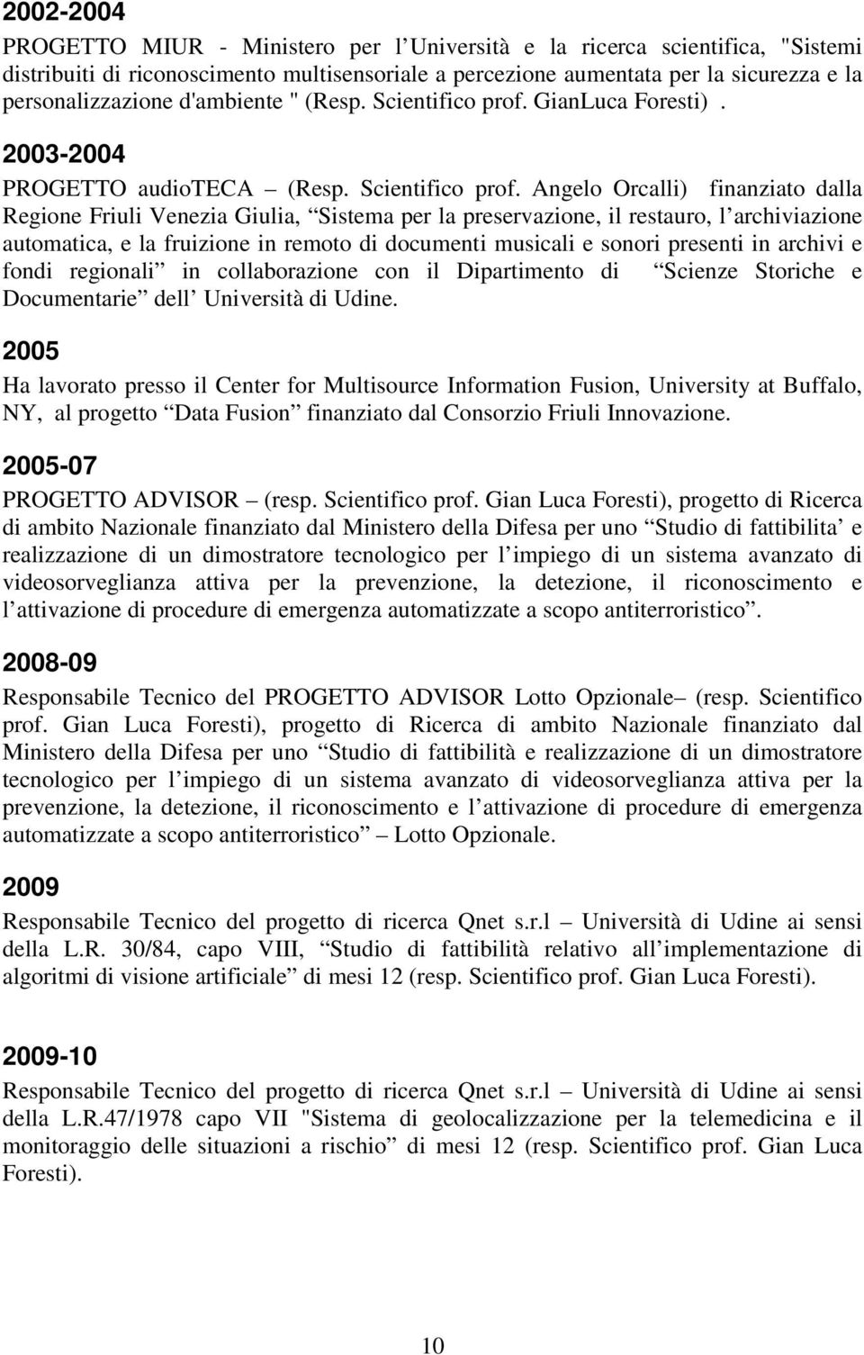 GianLuca Foresti). 2003-2004 PROGETTO audioteca (Resp. Scientifico prof.