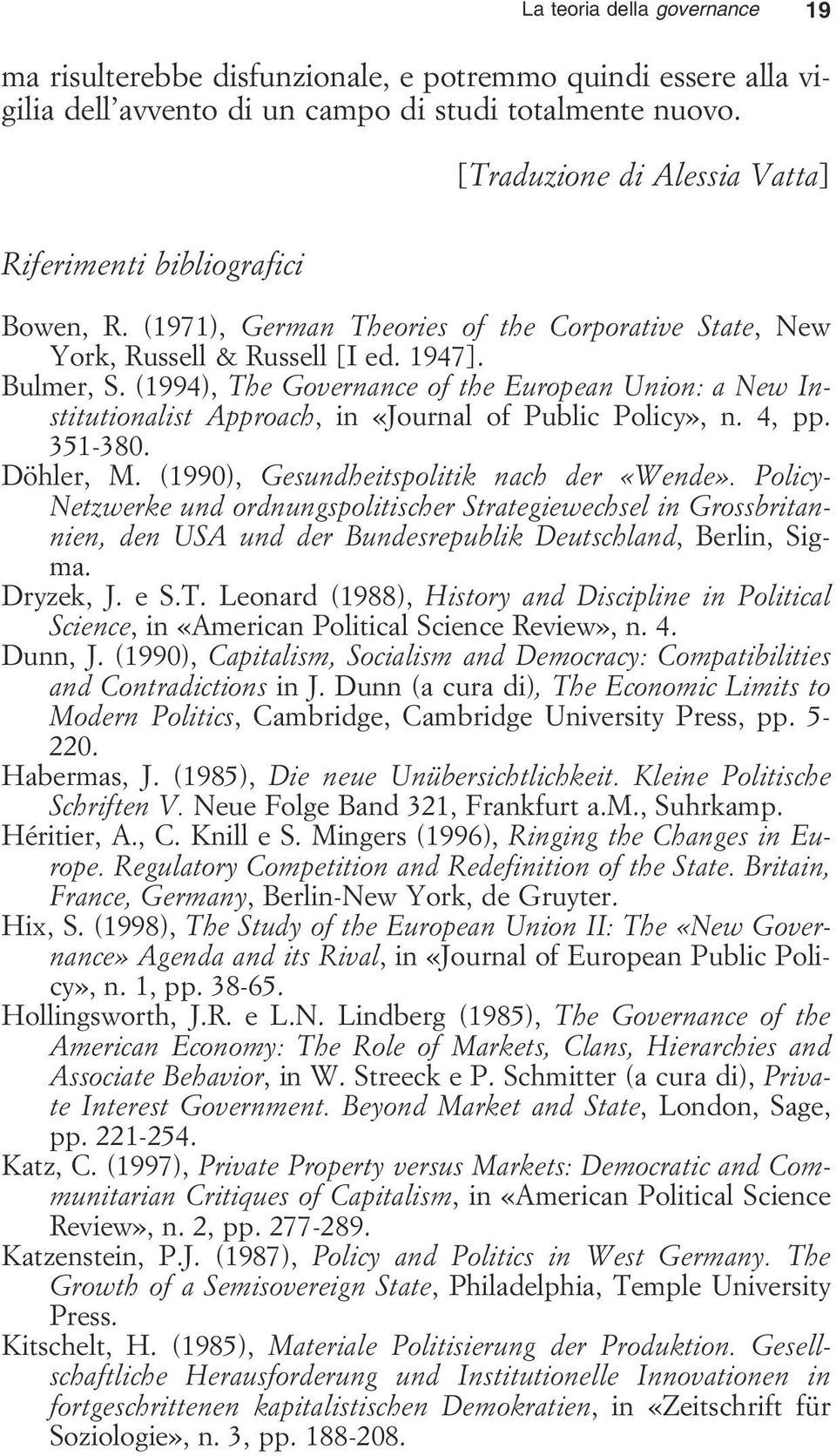 (1994), The Governance of the European Union: a New Institutionalist Approach, in «Journal of Public Policy», n. 4, pp. 351-380. Döhler, M. (1990), Gesundheitspolitik nach der «Wende».