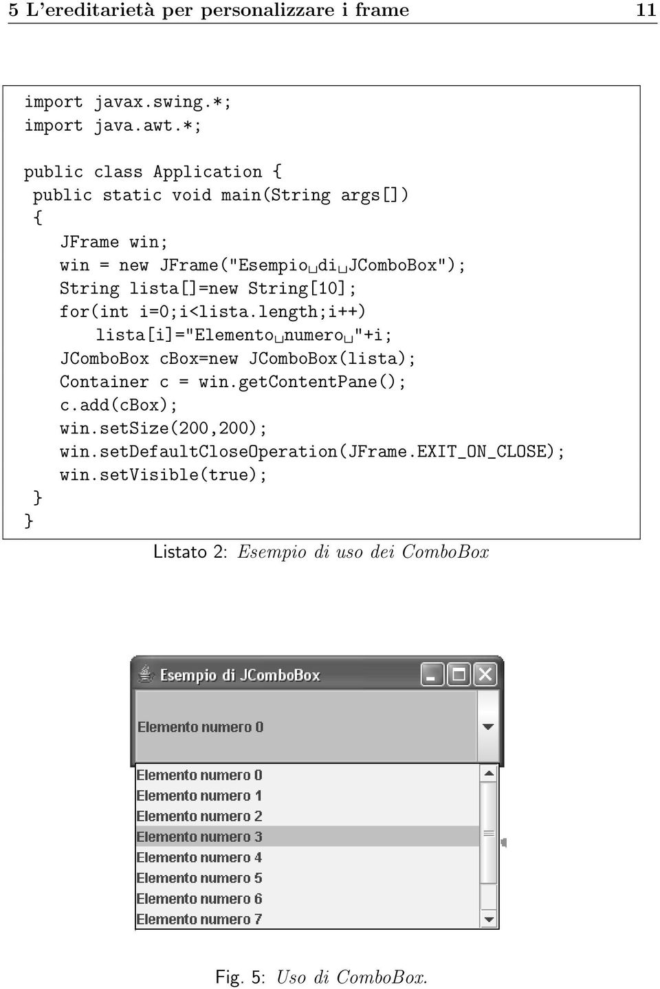 lista[]=new String[10]; for(int i=0;i<lista.
