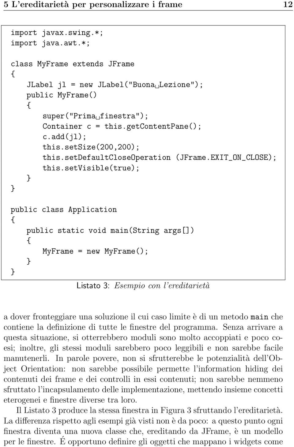 setdefaultcloseoperation (JFrame.EXIT_ON_CLOSE); this.