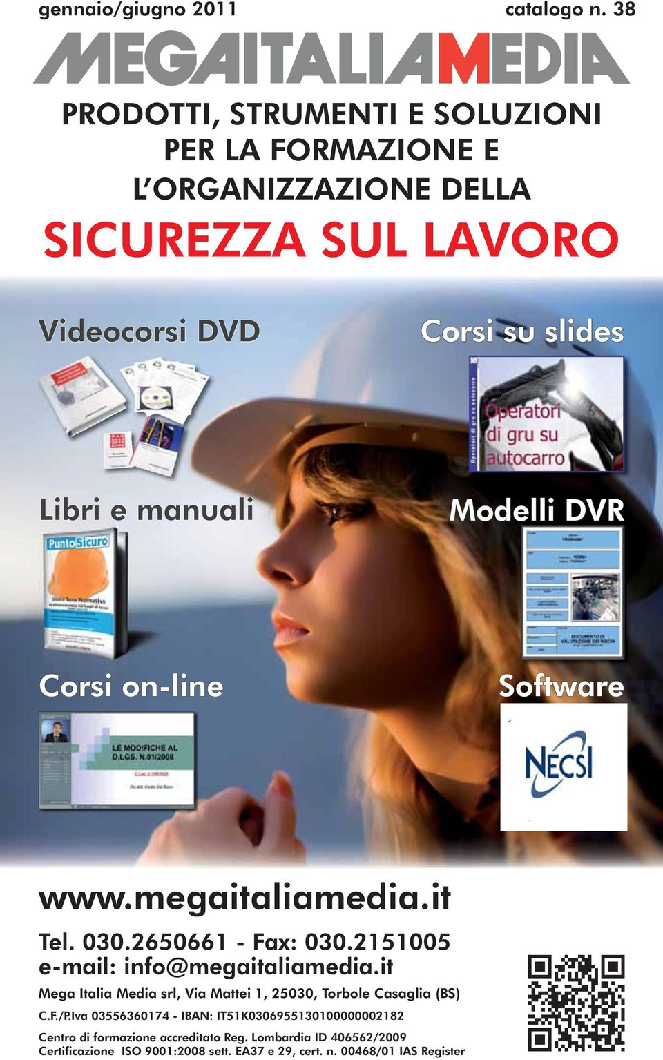manuali Modelli DVR Corsi on-line Software www.megaitaliamedia.it Tel. 030.2650661 - Fax: 030.2151005 e-mail: info@megaitaliamedia.