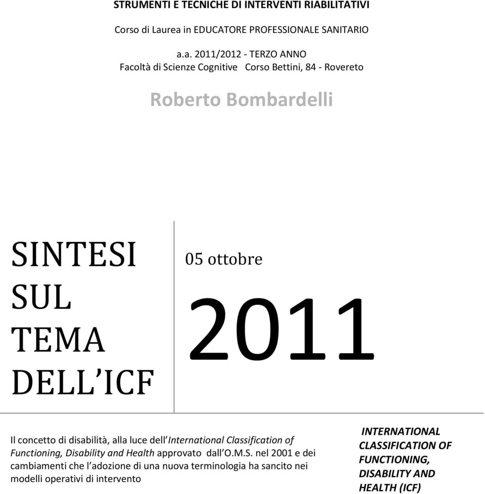 SUL TEMA DELL ICF 05 ottobre 2011 Il concetto di disabilità, alla luce dell International Classification of Functioning, Disability and