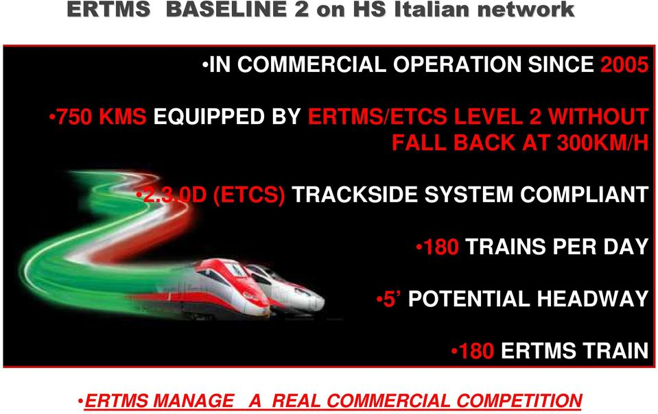 300KM/H 2.3.0D (ETCS) TRACKSIDE SYSTEM COMPLIANT 180 TRAINS PER DAY 5