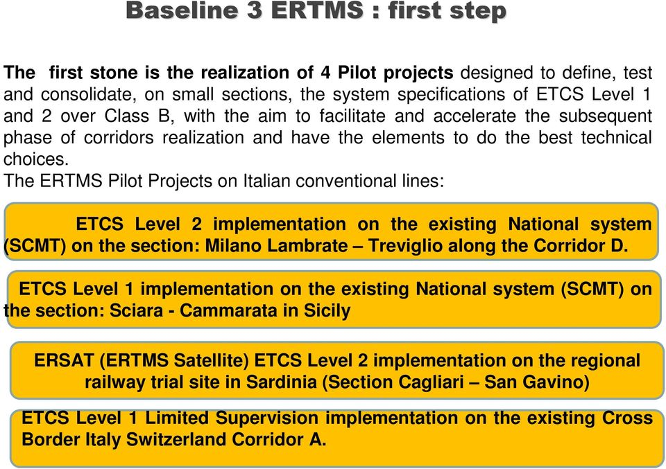 The ERTMS Pilot Projects on Italian conventional lines: ETCS Level 2 implementation on the existing National system (SCMT) on the section: Milano Lambrate Treviglio along the Corridor D.