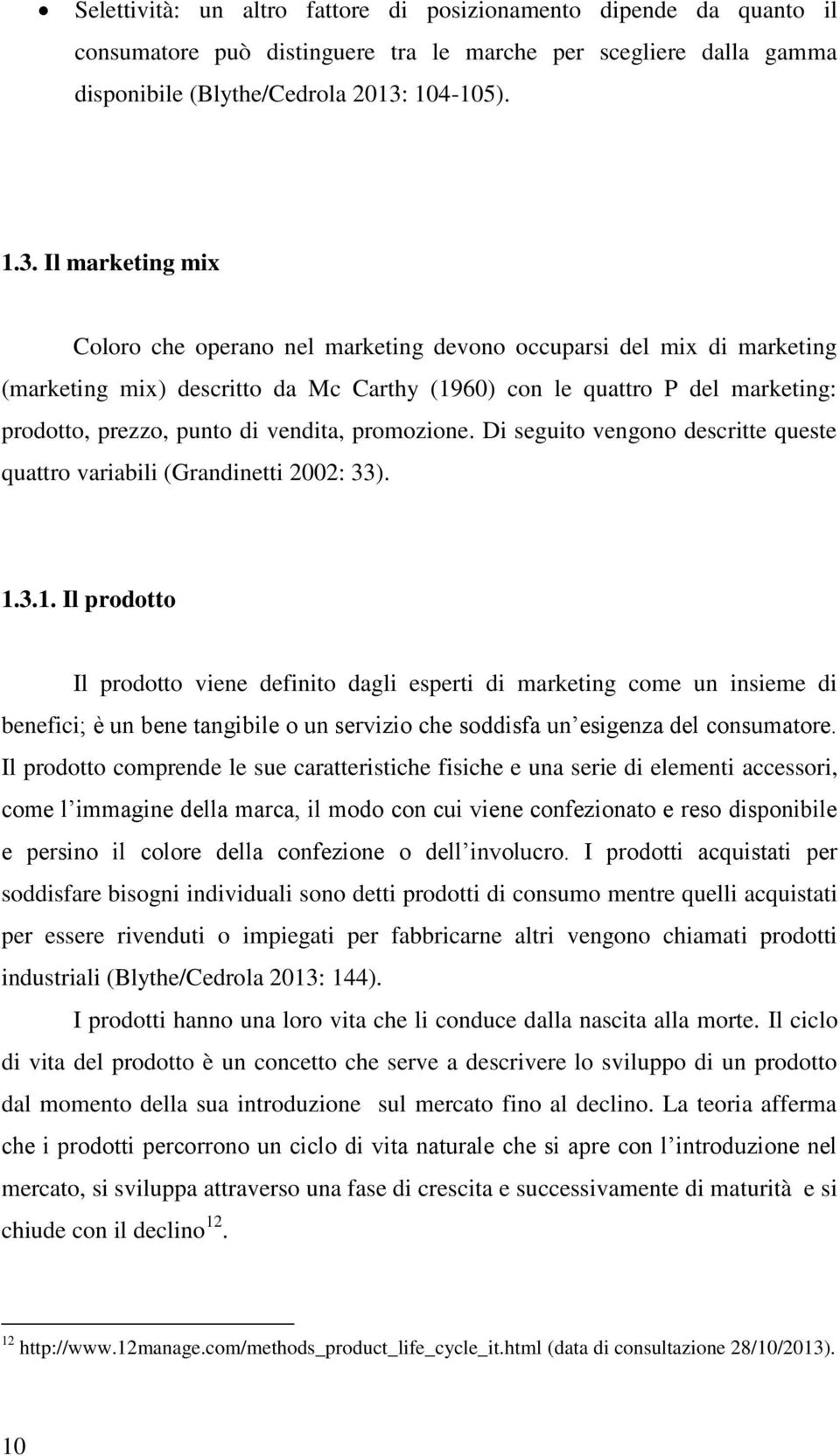 Il marketing mix Coloro che operano nel marketing devono occuparsi del mix di marketing (marketing mix) descritto da Mc Carthy (1960) con le quattro P del marketing: prodotto, prezzo, punto di