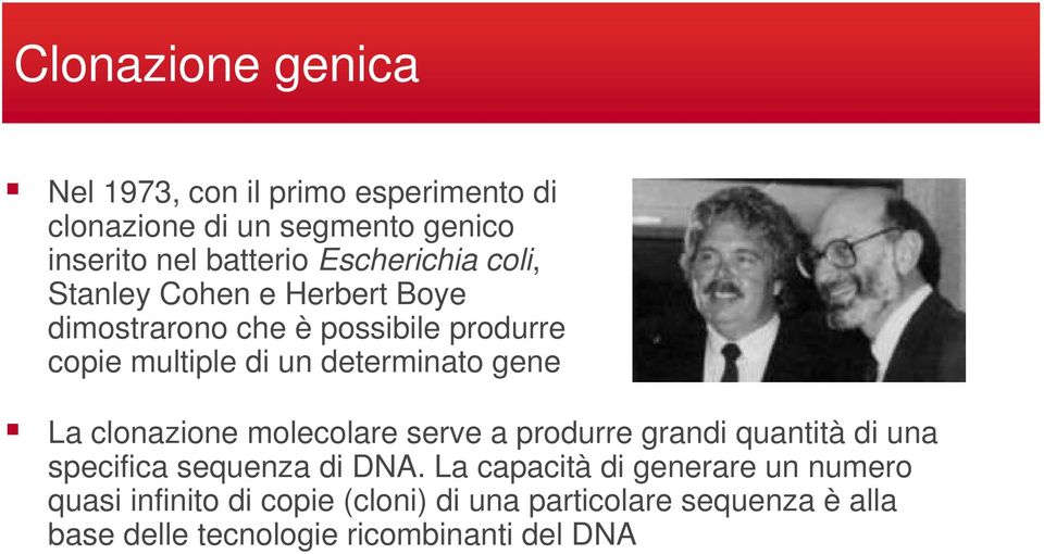 gene La clonazione molecolare serve a produrre grandi quantità di una specifica sequenza di DNA.
