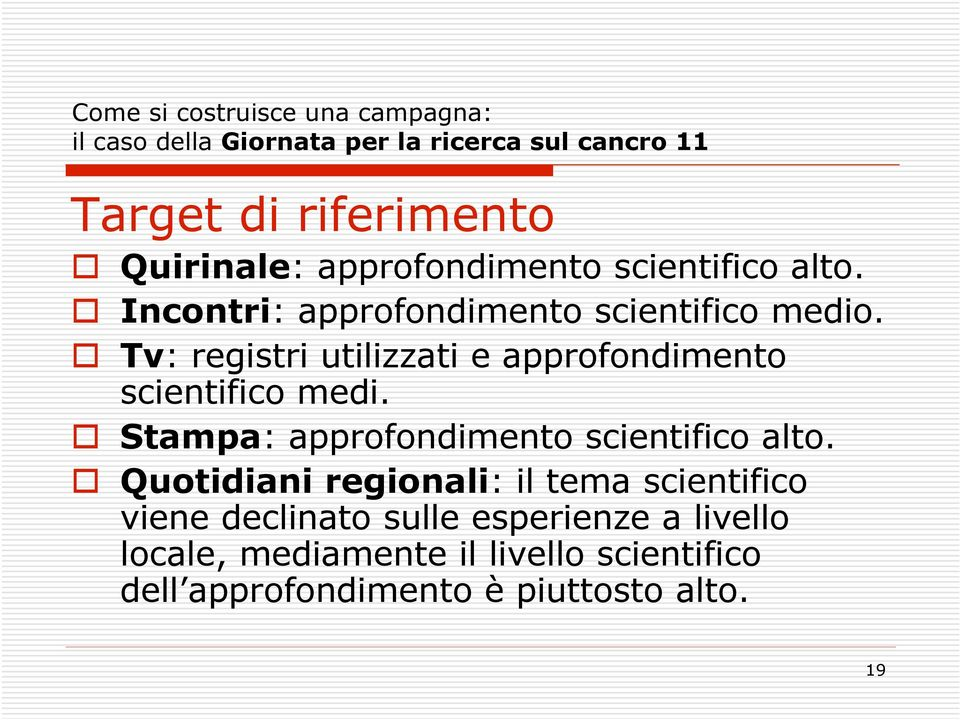 Tv: registri utilizzati e approfondimento scientifico medi. Stampa: approfondimento scientifico alto.