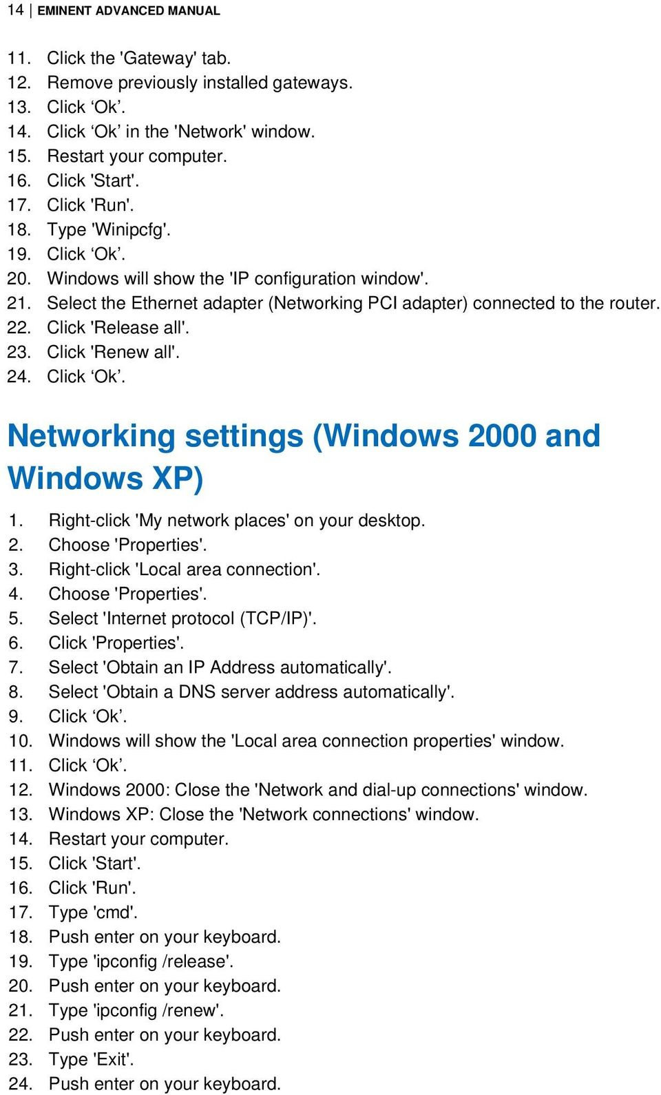 Click 'Release all'. 23. Click 'Renew all'. 24. Click Ok. Networking settings (Windows 2000 and Windows XP) 1. Right-click 'My network places' on your desktop. 2. Choose 'Properties'. 3.