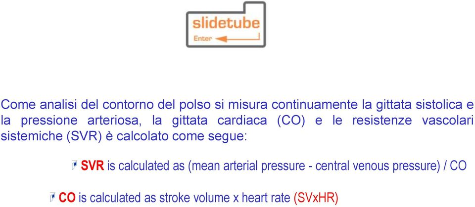 resistenze vascolari sistemiche (SVR) è calcolato come segue: SVR is calculated as (mean