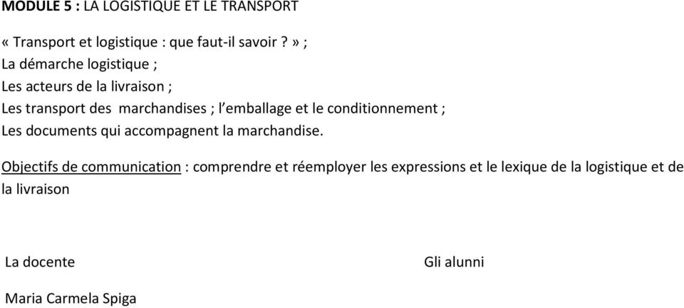 et le conditionnement ; Les documents qui accompagnent la marchandise.