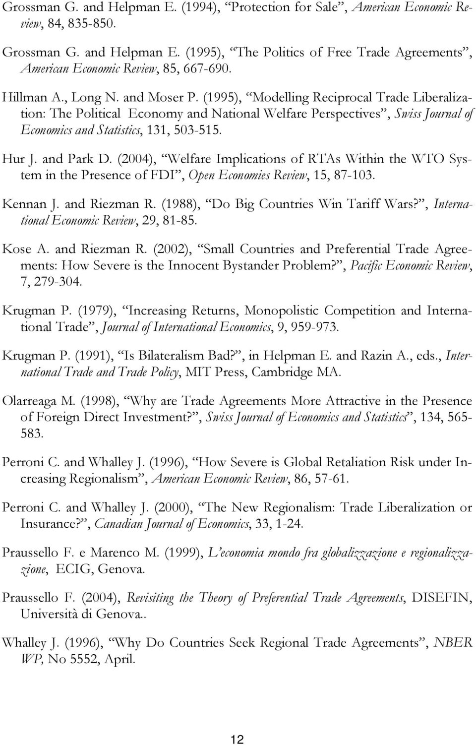 Hur J. and Park D. (2004), Welfare Implications of RTAs Within the WTO System in the Presence of FDI, Open Economies Review, 15, 87-103. Kennan J. and Riezman R.