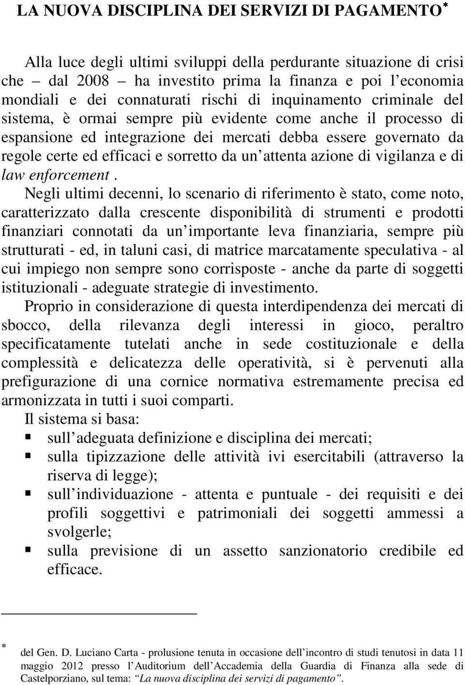 efficaci e sorretto da un attenta azione di vigilanza e di law enforcement.