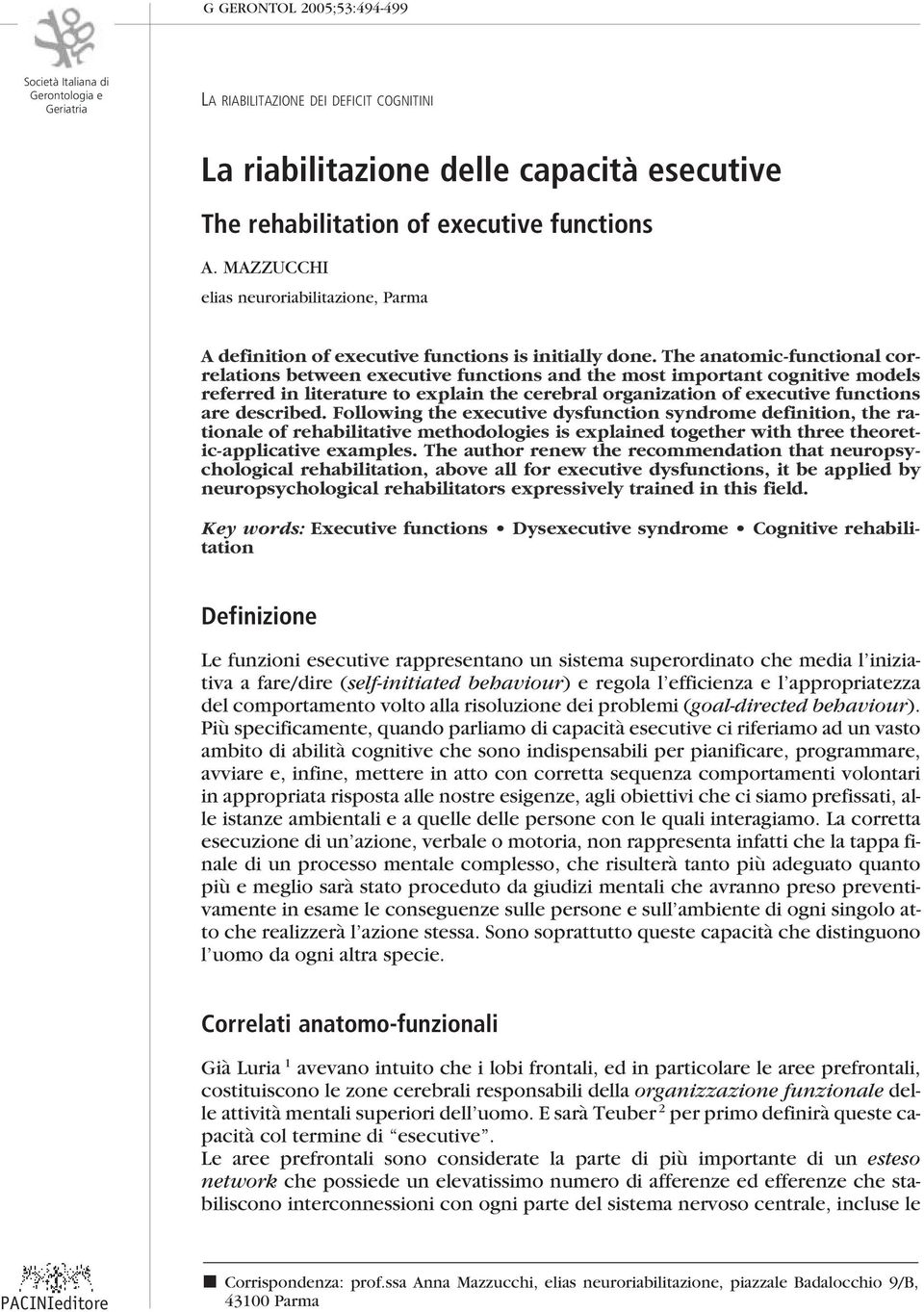 The anatomic-functional correlations between executive functions and the most important cognitive models referred in literature to explain the cerebral organization of executive functions are