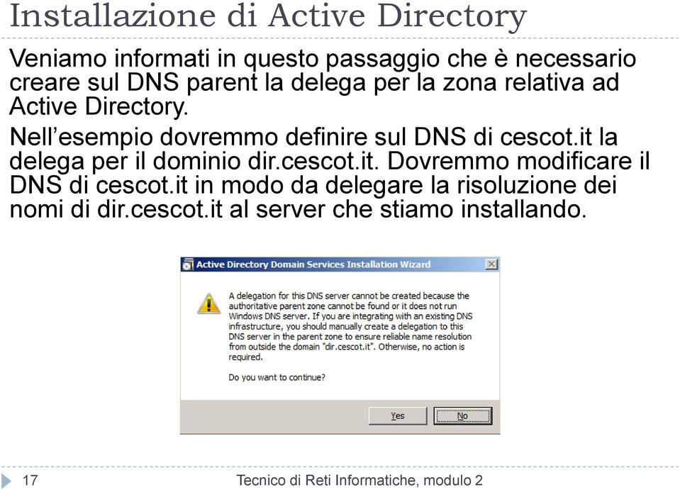it la delega per il dominio dir.cescot.it. Dovremmo modificare il DNS di cescot.