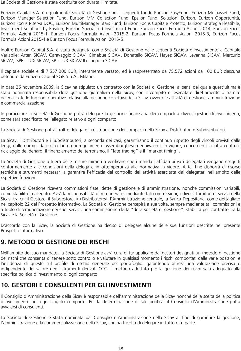 Opportunità, Eurizon Focus Riserva DOC, Eurizon MultiManager Stars Fund, Eurizon Focus Capitale Protetto, Eurizon Strategia Flessibile, Investment Solutions by Epsilon, Eurizon Specialised Investment