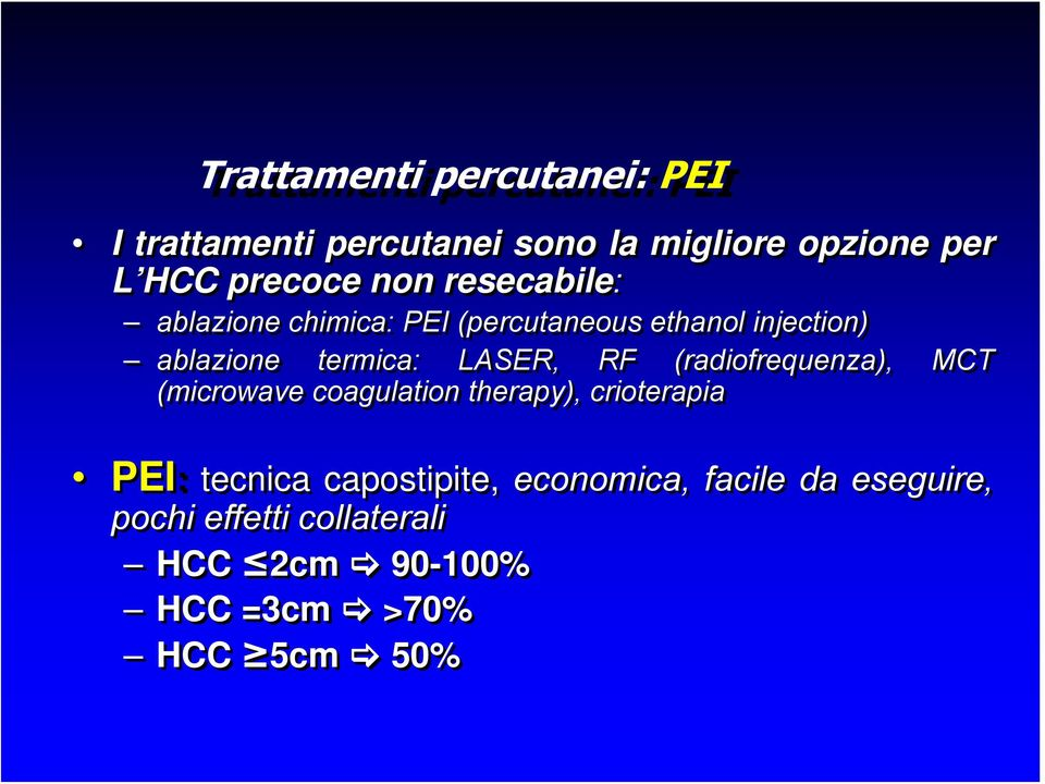 LASER, RF (radiofrequenza), MCT (microwave coagulation therapy), crioterapia PEI: tecnica