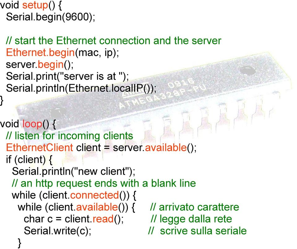 localIP()); void loop() { // listen for incoming clients EthernetClient client = server.available(); if (client) { Serial.