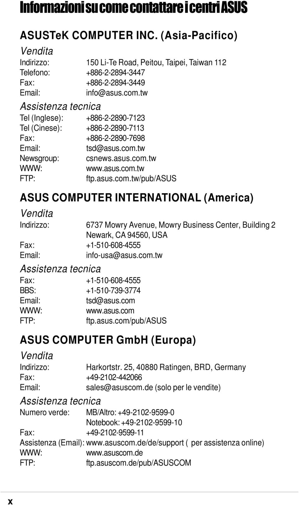 tw Assistenza tecnica Tel (Inglese): +886-2-2890-7123 Tel (Cinese): +886-2-2890-7113 Fax: +886-2-2890-7698 Email: tsd@asus.com.