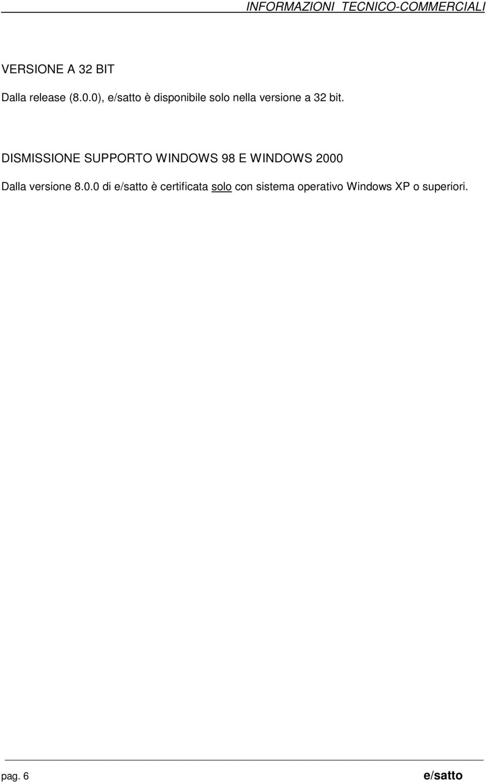 DISMISSIONE SUPPORTO WINDOWS 98 E WINDOWS 2000 Dalla versione 8.
