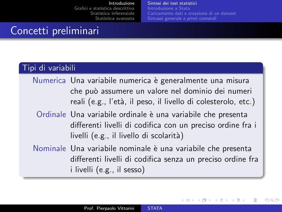 ) Ordinale Una variabile ordinale è una variabile che presenta differenti livelli di codifica con un preciso ordine fra i livelli (e.g.