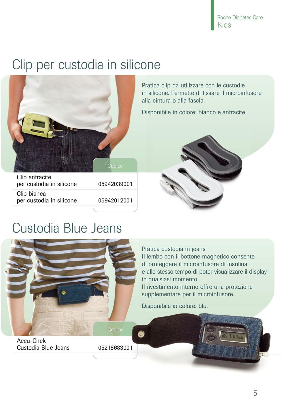 Clip antracite per custodia in silicone 05942039001 Clip bianca per custodia in silicone 05942012001 Custodia Blue Jeans Pratica custodia in jeans.
