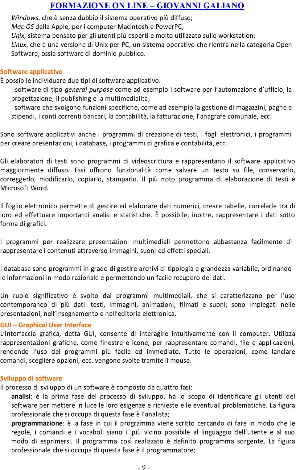 Software applicativo È possibile individuare due tipi di software applicativo: i software di tipo general purpose come ad esempio i software per l automazione d ufficio, la progettazione, il