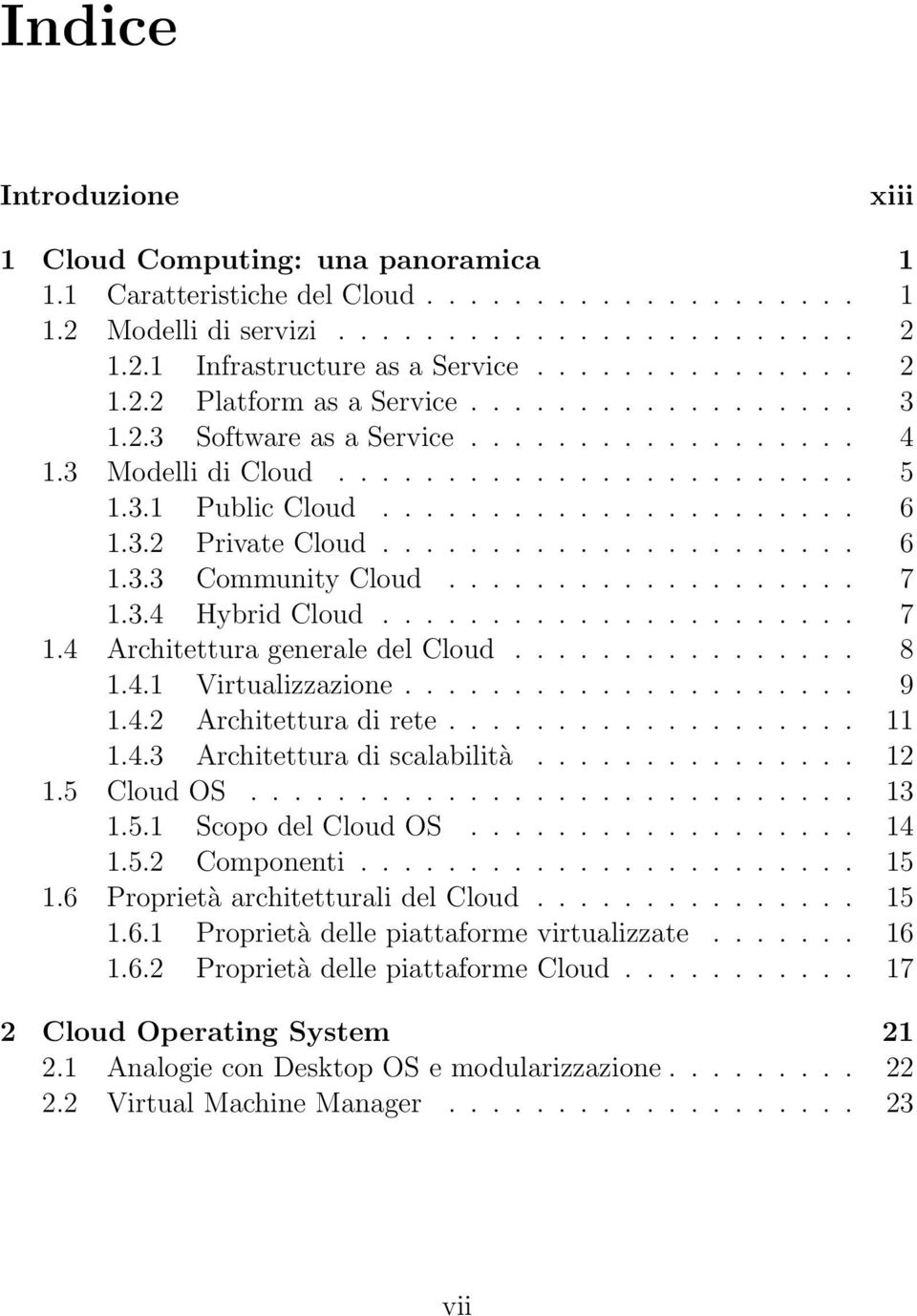 3.2 Private Cloud...................... 6 1.3.3 Community Cloud................... 7 1.3.4 Hybrid Cloud...................... 7 1.4 Architettura generale del Cloud................ 8 1.4.1 Virtualizzazione.