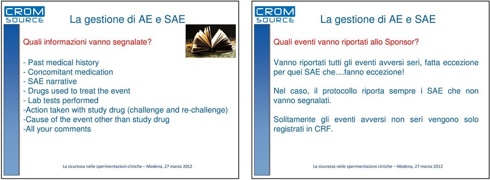 (challenge and re-challenge) -Cause of the event other than study drug -All your comments La gestione di AE e SAE Quali eventi vanno riportati allo