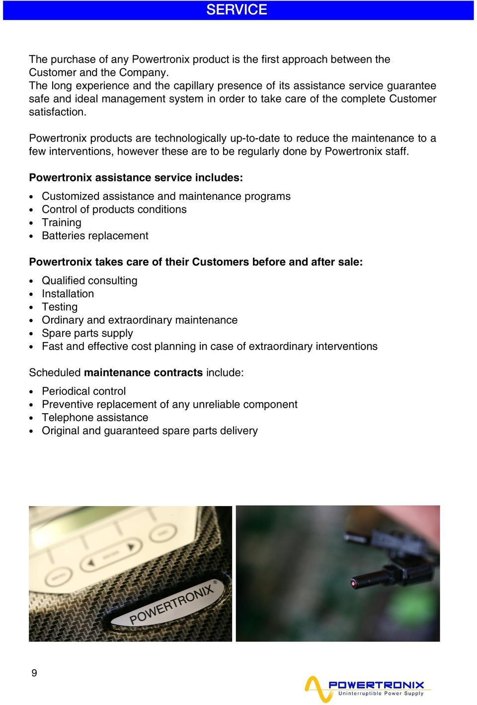 Powertronix products are technologically up-to-date to reduce the maintenance to a few interventions, however these are to be regularly done by Powertronix staff.