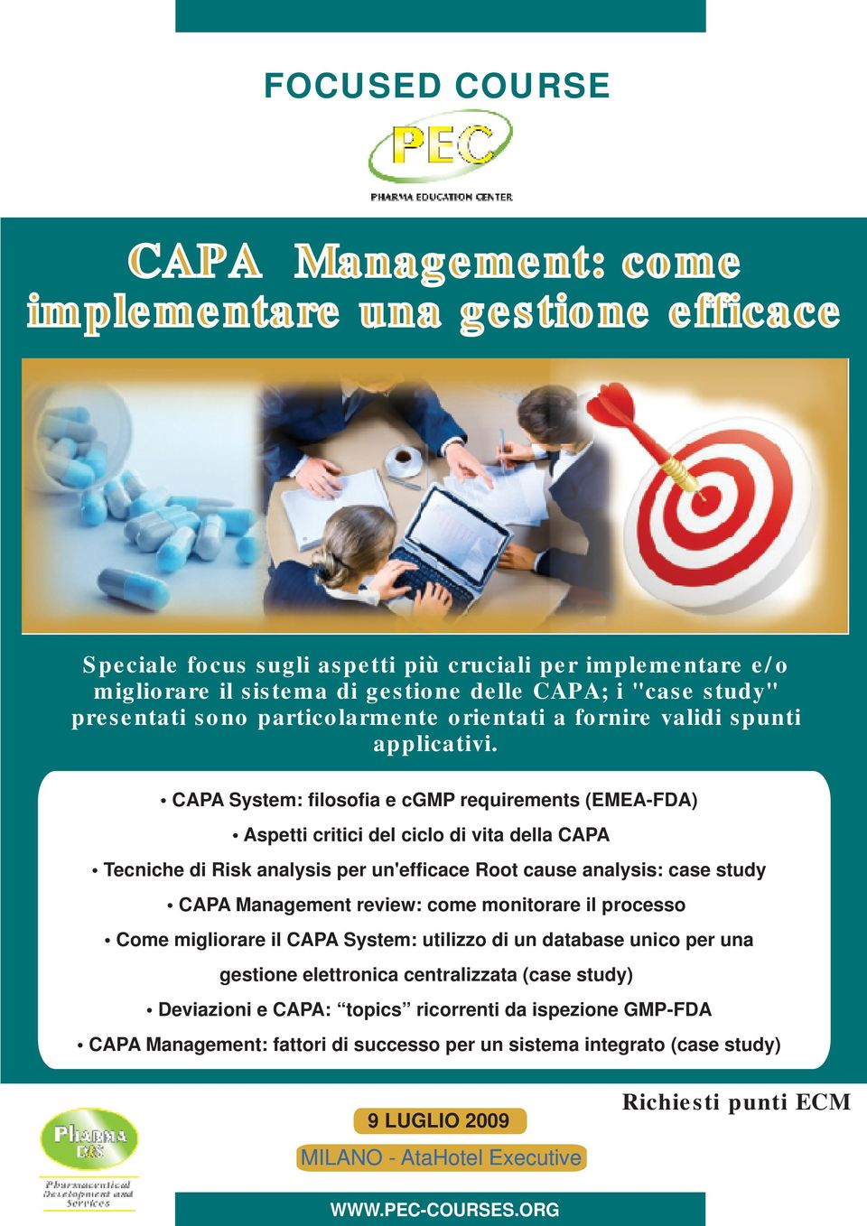 CAPA System: filosofia e cgmp requirements (EMEA-FDA) Aspetti critici del ciclo di vita della CAPA Tecniche di Risk analysis per un'efficace Root cause analysis: case study CAPA Management review: